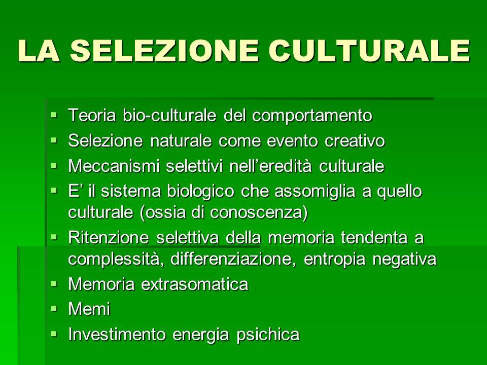 LA SELEZIONE CULTURALE Teoria bio-culturale del comportamento Teoria bio-culturale del comportamento Selezione naturale come evento creativo Selezione