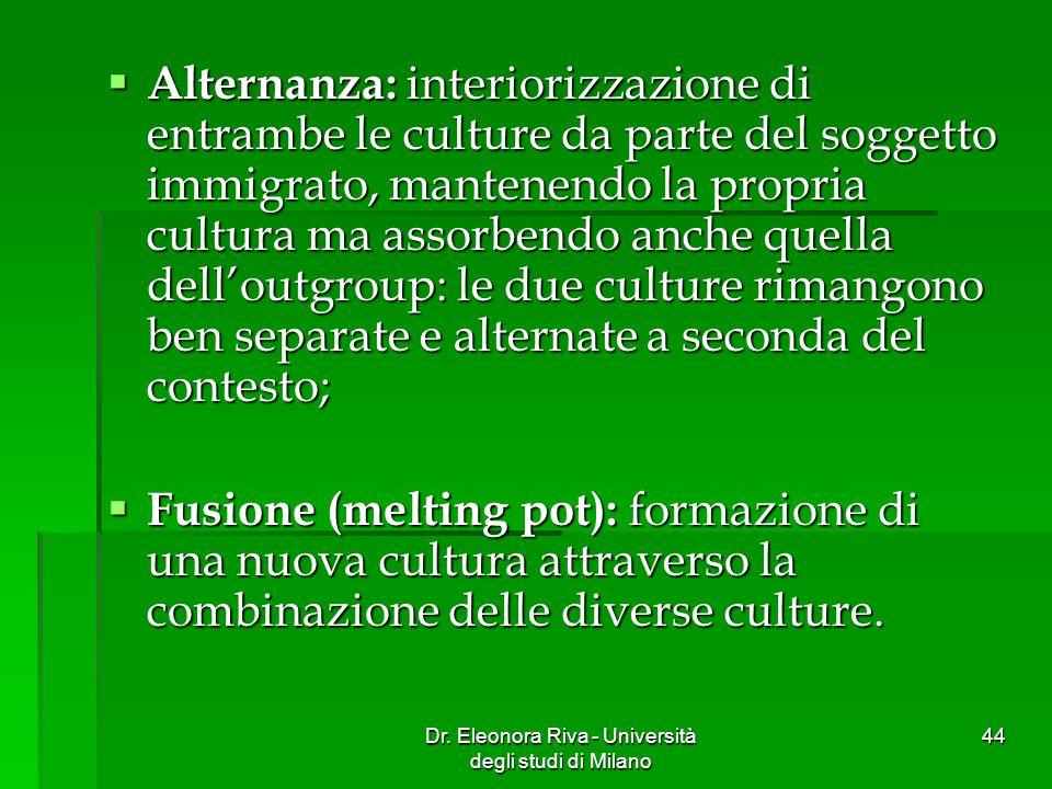 Dr. Eleonora Riva - Università degli studi di Milano 44 Alternanza: interiorizzazione di entrambe le culture da parte del soggetto immigrato, mantenen