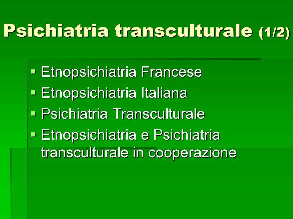 Psichiatria transculturale (1/2) Etnopsichiatria Francese Etnopsichiatria Francese Etnopsichiatria Italiana Etnopsichiatria Italiana Psichiatria Trans