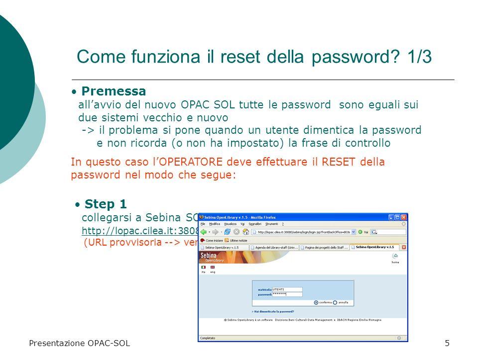 Presentazione OPAC-SOL5 Come funziona il reset della password? 1/3 Premessa allavvio del nuovo OPAC SOL tutte le password sono eguali sui due sistemi