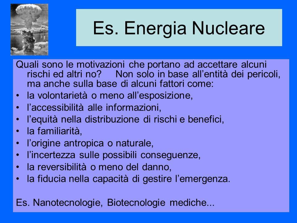 Es. Energia Nucleare Quali sono le motivazioni che portano ad accettare alcuni rischi ed altri no.