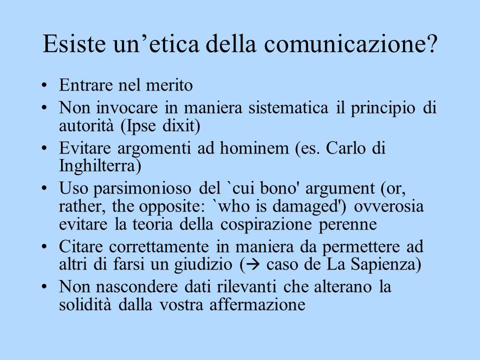 Esiste unetica della comunicazione? Entrare nel merito Non invocare in maniera sistematica il principio di autorità (Ipse dixit) Evitare argomenti ad