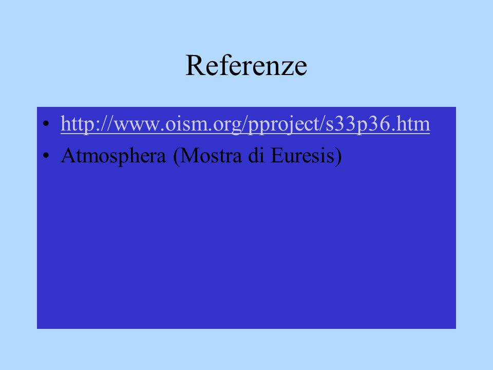 Referenze http://www.oism.org/pproject/s33p36.htm Atmosphera (Mostra di Euresis)