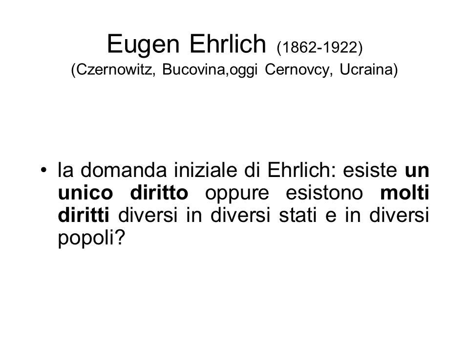 Eugen Ehrlich (1862-1922) (Czernowitz, Bucovina,oggi Cernovcy, Ucraina) la domanda iniziale di Ehrlich: esiste un unico diritto oppure esistono molti