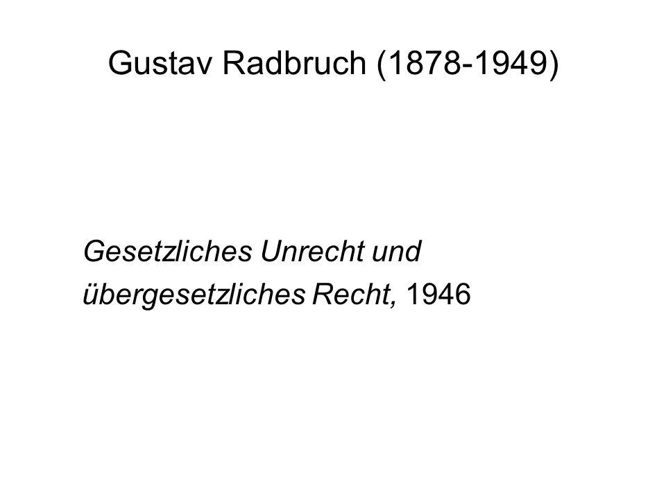 Gustav Radbruch (1878-1949) Gesetzliches Unrecht und übergesetzliches Recht, 1946