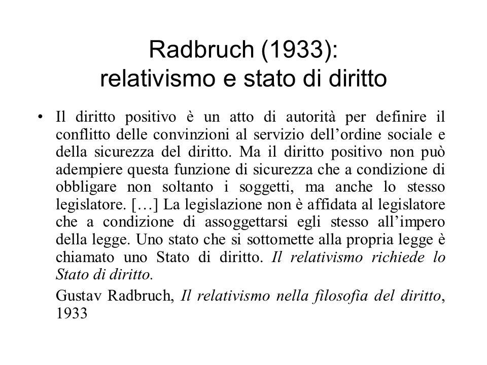 Radbruch (1933): relativismo e stato di diritto Il diritto positivo è un atto di autorità per definire il conflitto delle convinzioni al servizio dell