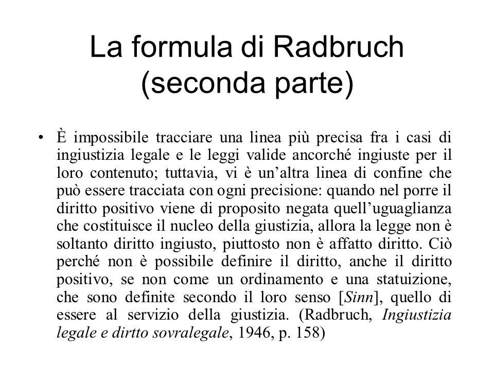 La formula di Radbruch (seconda parte) È impossibile tracciare una linea più precisa fra i casi di ingiustizia legale e le leggi valide ancorché ingiu