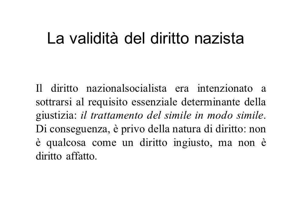 La validità del diritto nazista Il diritto nazionalsocialista era intenzionato a sottrarsi al requisito essenziale determinante della giustizia: il tr