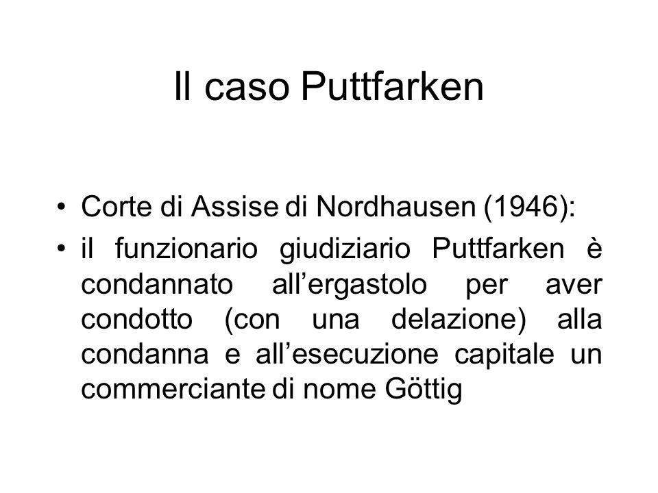 Il caso Puttfarken Corte di Assise di Nordhausen (1946): il funzionario giudiziario Puttfarken è condannato allergastolo per aver condotto (con una de