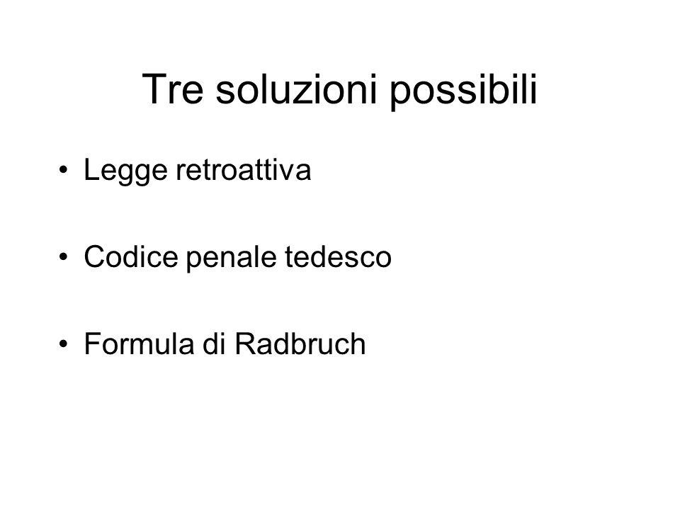 Tre soluzioni possibili Legge retroattiva Codice penale tedesco Formula di Radbruch