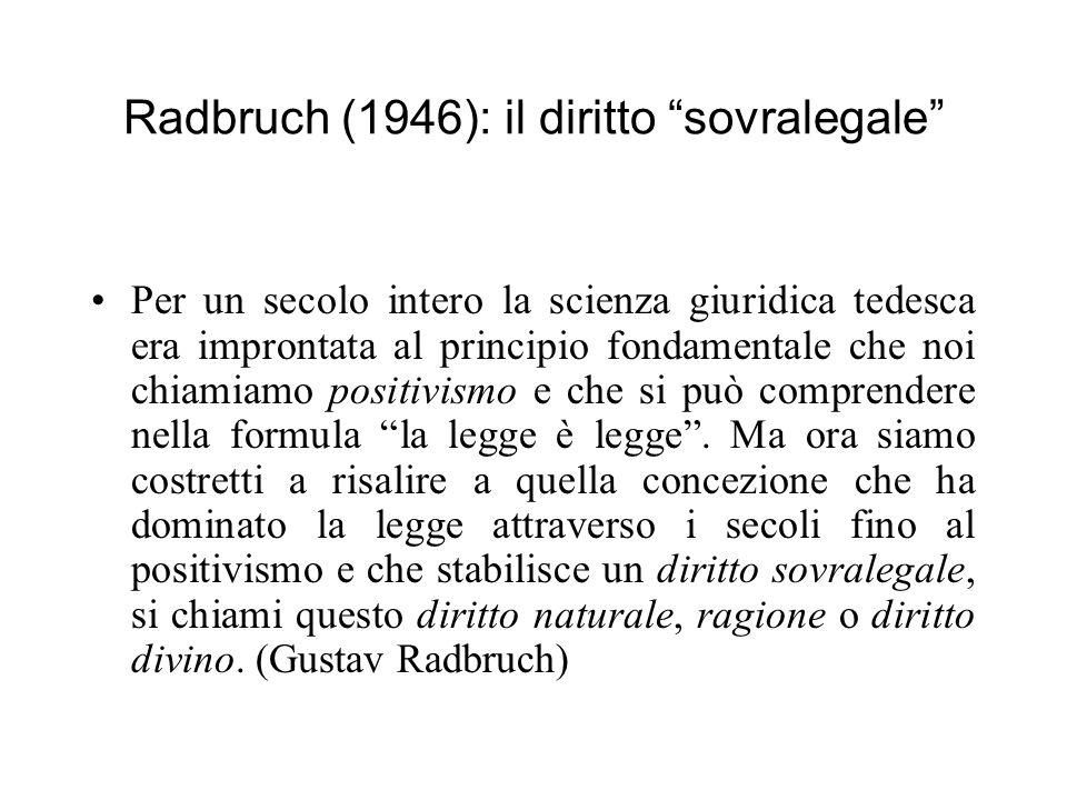 Radbruch (1946): il diritto sovralegale Per un secolo intero la scienza giuridica tedesca era improntata al principio fondamentale che noi chiamiamo p
