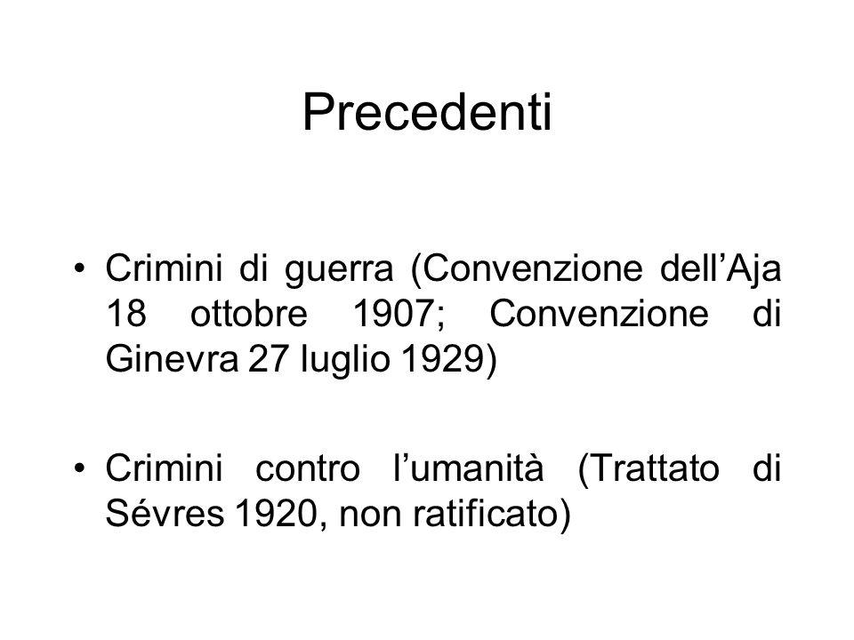 Precedenti Crimini di guerra (Convenzione dellAja 18 ottobre 1907; Convenzione di Ginevra 27 luglio 1929) Crimini contro lumanità (Trattato di Sévres