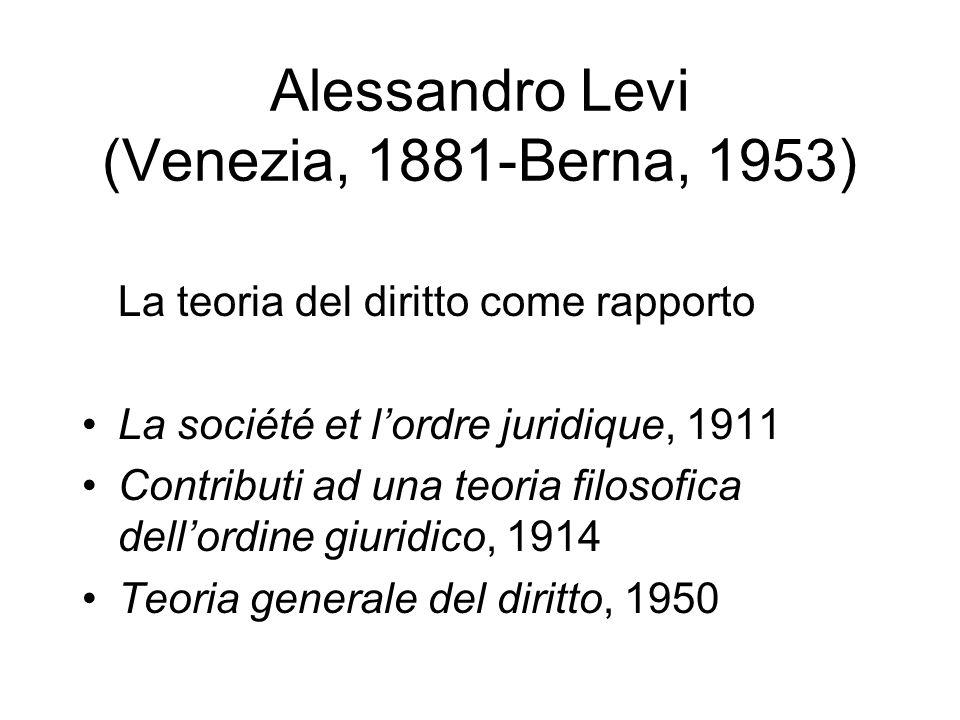 Alessandro Levi (Venezia, 1881-Berna, 1953) La teoria del diritto come rapporto La société et lordre juridique, 1911 Contributi ad una teoria filosofi