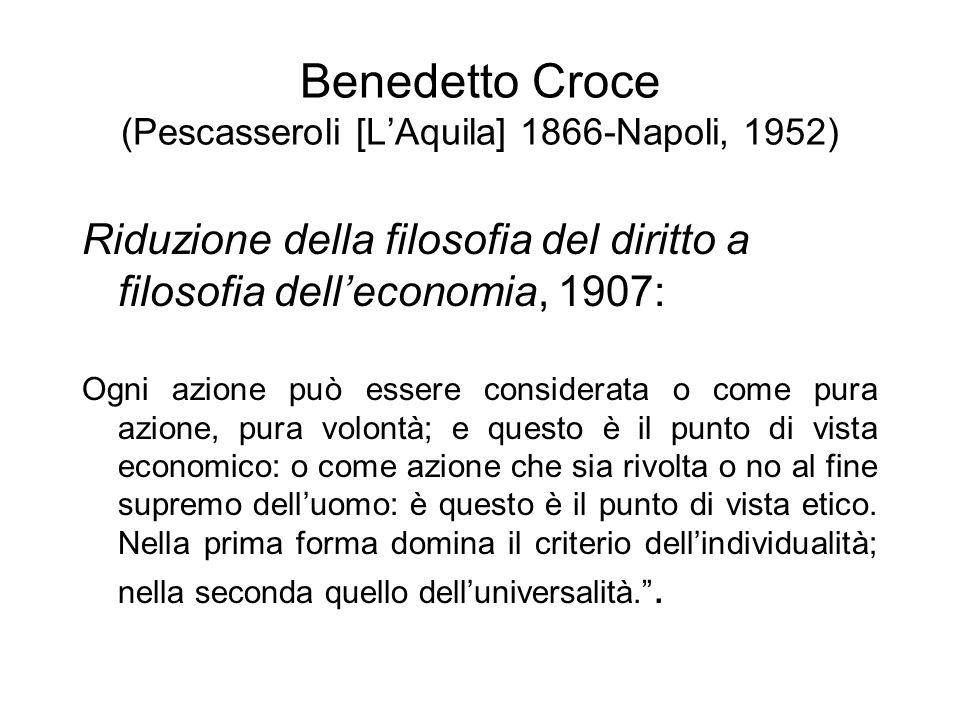 Benedetto Croce (Pescasseroli [LAquila] 1866-Napoli, 1952) Riduzione della filosofia del diritto a filosofia delleconomia, 1907: Ogni azione può esser