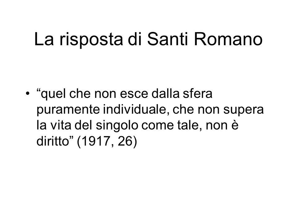La risposta di Santi Romano quel che non esce dalla sfera puramente individuale, che non supera la vita del singolo come tale, non è diritto (1917, 26