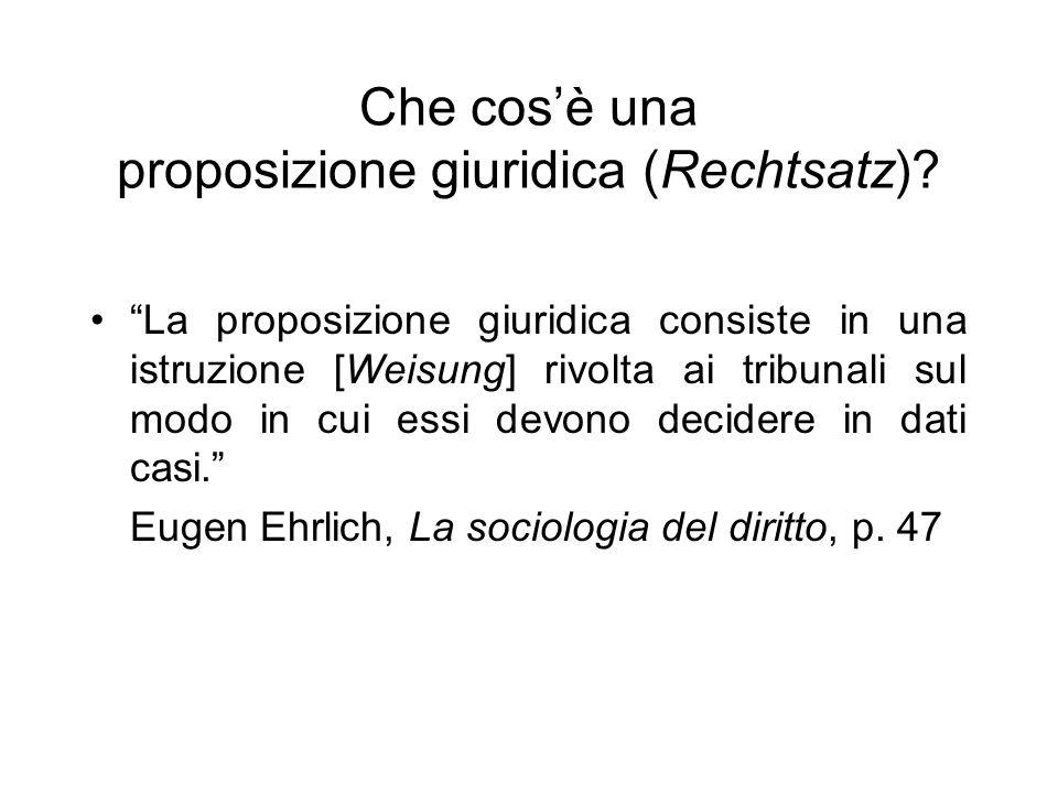 Che cosè una proposizione giuridica (Rechtsatz)? La proposizione giuridica consiste in una istruzione [Weisung] rivolta ai tribunali sul modo in cui e