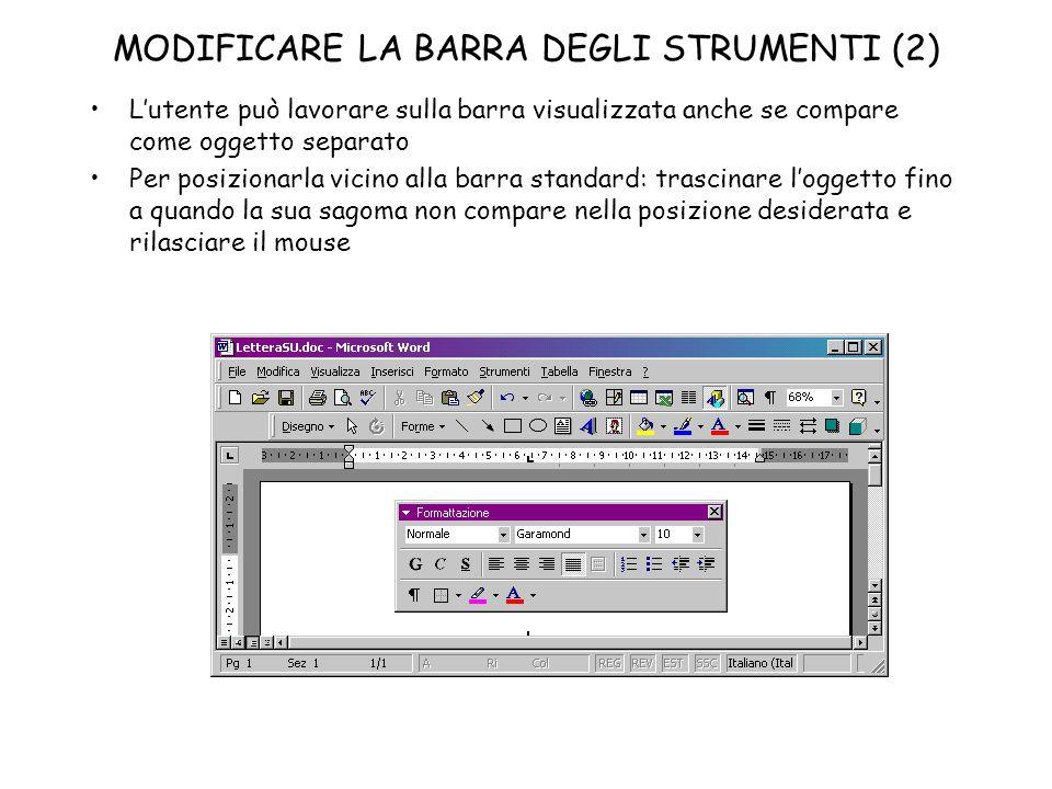 MODIFICARE LA BARRA DEGLI STRUMENTI (2) Lutente può lavorare sulla barra visualizzata anche se compare come oggetto separato Per posizionarla vicino a