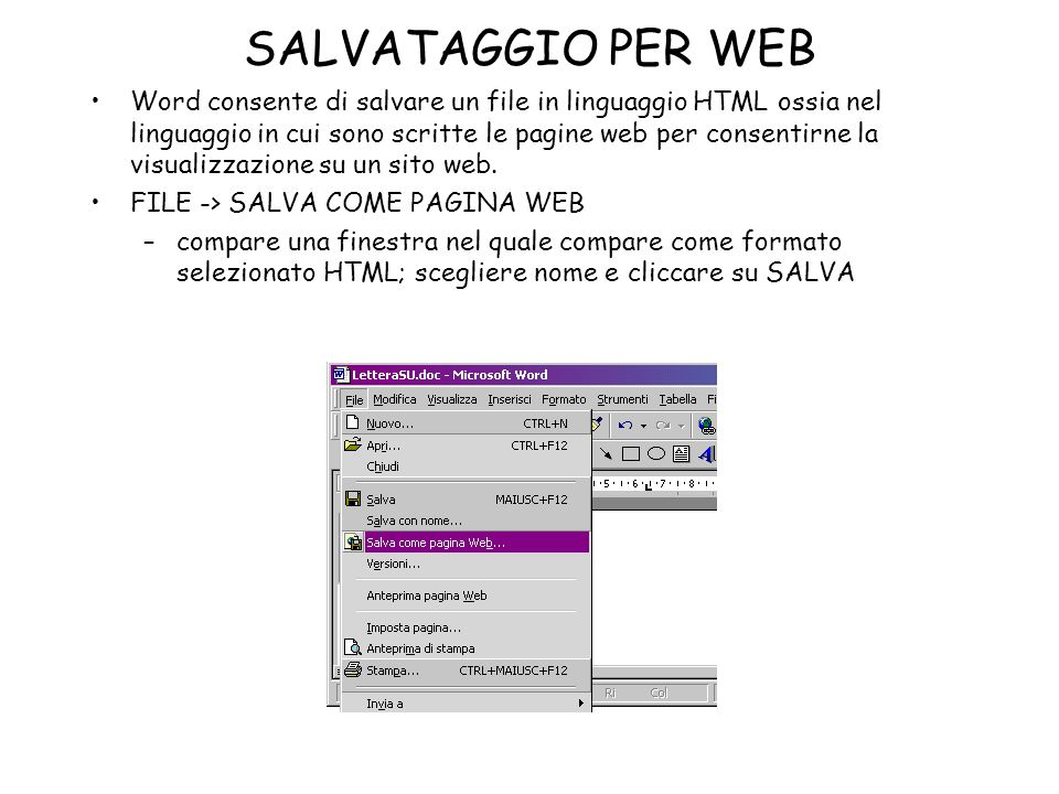 SALVATAGGIO PER WEB Word consente di salvare un file in linguaggio HTML ossia nel linguaggio in cui sono scritte le pagine web per consentirne la visu