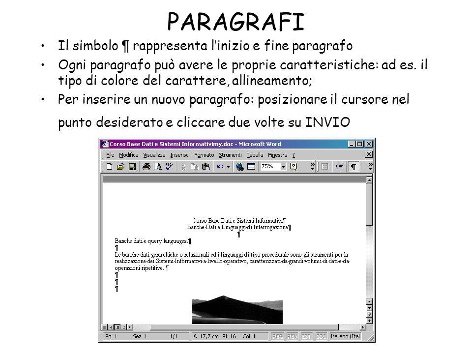 PARAGRAFI Il simbolo ¶ rappresenta linizio e fine paragrafo Ogni paragrafo può avere le proprie caratteristiche: ad es. il tipo di colore del caratter