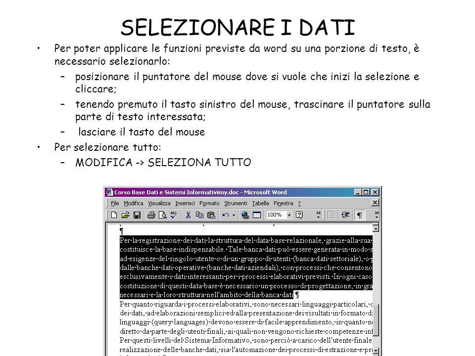 SELEZIONARE I DATI Per poter applicare le funzioni previste da word su una porzione di testo, è necessario selezionarlo: –posizionare il puntatore del