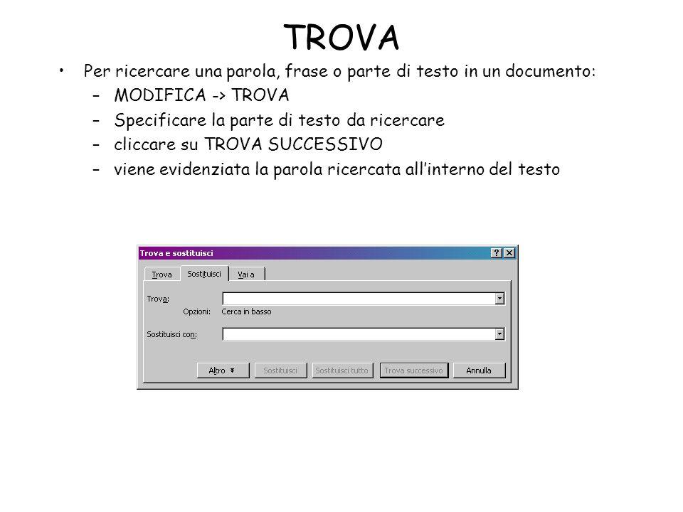 TROVA Per ricercare una parola, frase o parte di testo in un documento: –MODIFICA -> TROVA –Specificare la parte di testo da ricercare –cliccare su TR