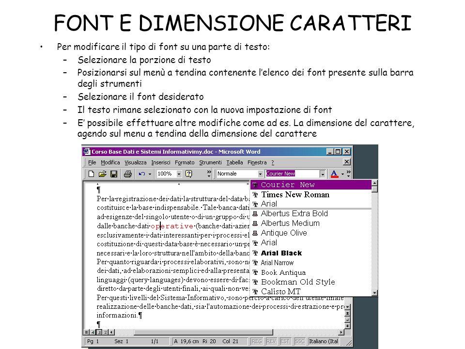 FONT E DIMENSIONE CARATTERI Per modificare il tipo di font su una parte di testo: –Selezionare la porzione di testo –Posizionarsi sul menù a tendina c
