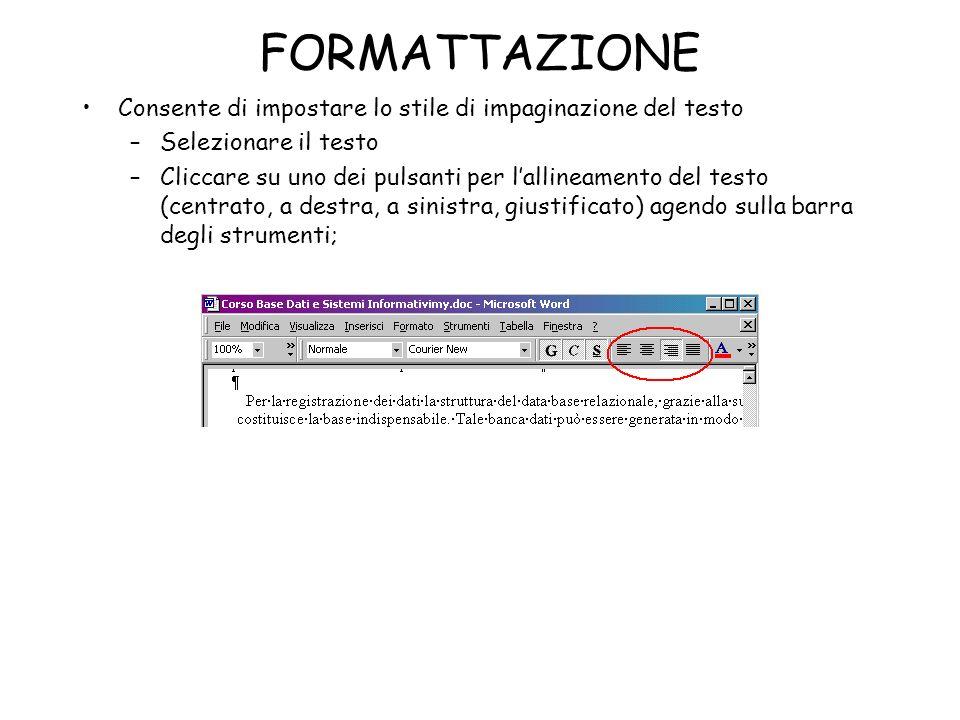 FORMATTAZIONE Consente di impostare lo stile di impaginazione del testo –Selezionare il testo –Cliccare su uno dei pulsanti per lallineamento del test