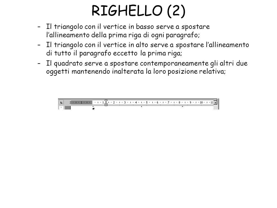 RIGHELLO (2) –Il triangolo con il vertice in basso serve a spostare lallineamento della prima riga di ogni paragrafo; –Il triangolo con il vertice in