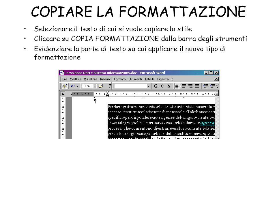 COPIARE LA FORMATTAZIONE Selezionare il testo di cui si vuole copiare lo stile Cliccare su COPIA FORMATTAZIONE dalla barra degli strumenti Evidenziare
