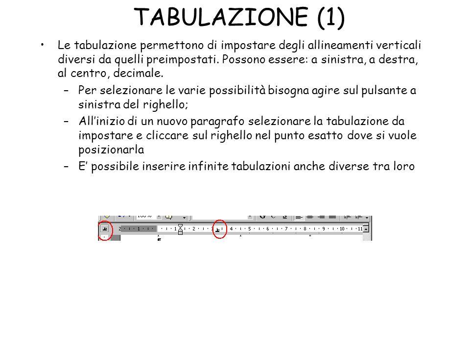 TABULAZIONE (1) Le tabulazione permettono di impostare degli allineamenti verticali diversi da quelli preimpostati. Possono essere: a sinistra, a dest