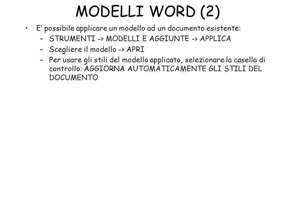 MODELLI WORD (2) E possibile applicare un modello ad un documento esistente: –STRUMENTI -> MODELLI E AGGIUNTE -> APPLICA –Scegliere il modello -> APRI