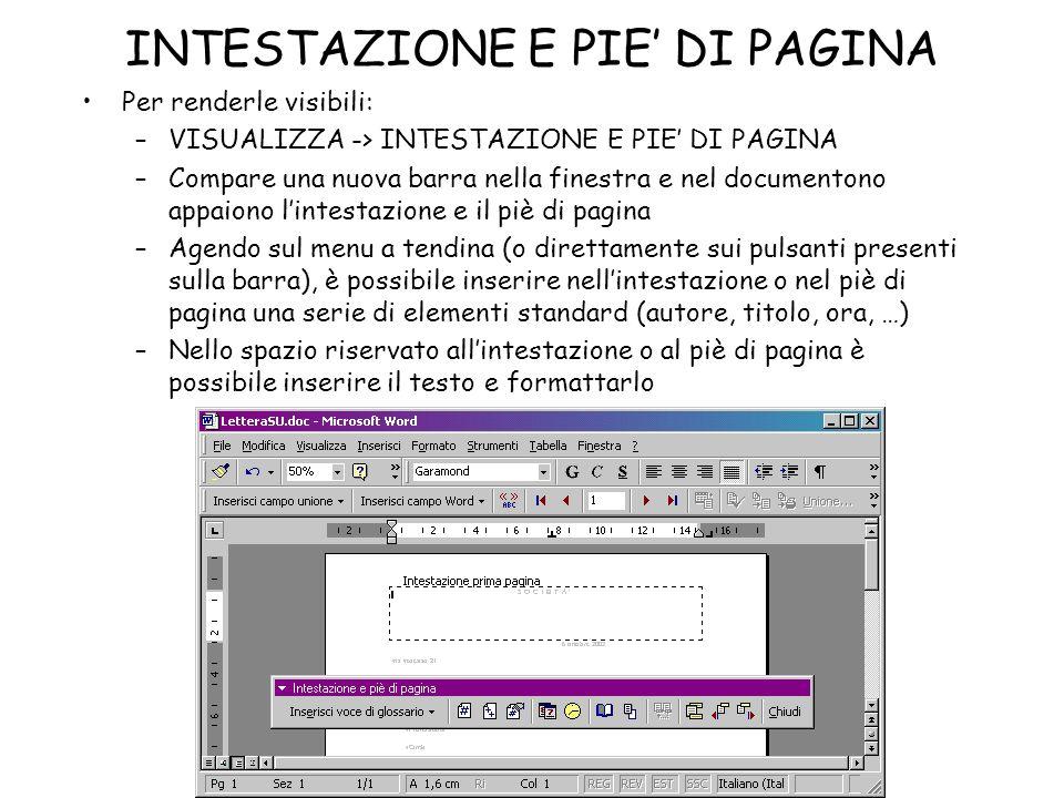 INTESTAZIONE E PIE DI PAGINA Per renderle visibili: –VISUALIZZA -> INTESTAZIONE E PIE DI PAGINA –Compare una nuova barra nella finestra e nel document