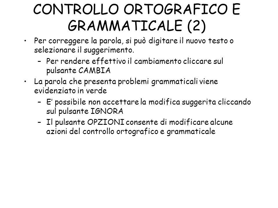 CONTROLLO ORTOGRAFICO E GRAMMATICALE (2) Per correggere la parola, si può digitare il nuovo testo o selezionare il suggerimento. –Per rendere effettiv