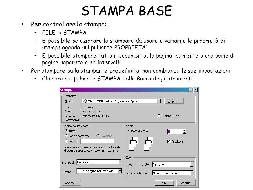 STAMPA BASE Per controllare la stampa: –FILE -> STAMPA –E possibile selezionare la stampare da usare e variarne le proprietà di stampa agendo sul puls