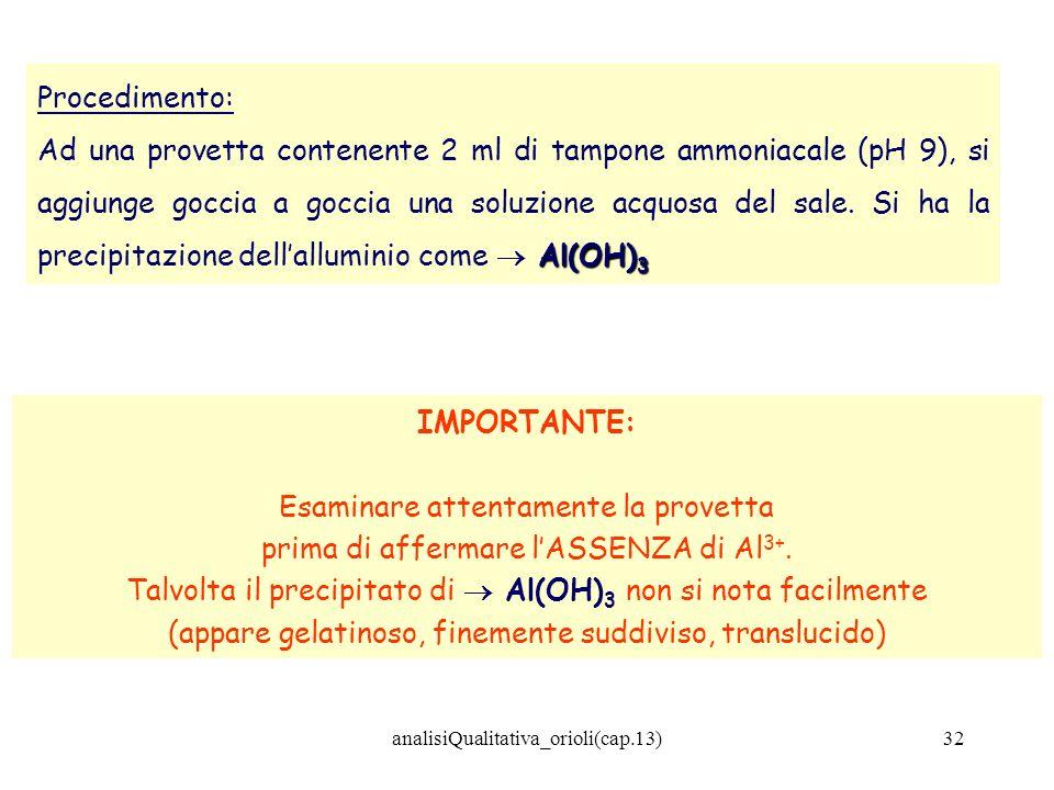 analisiQualitativa_orioli(cap.13)32 Procedimento: Al(OH) 3 Ad una provetta contenente 2 ml di tampone ammoniacale (pH 9), si aggiunge goccia a goccia