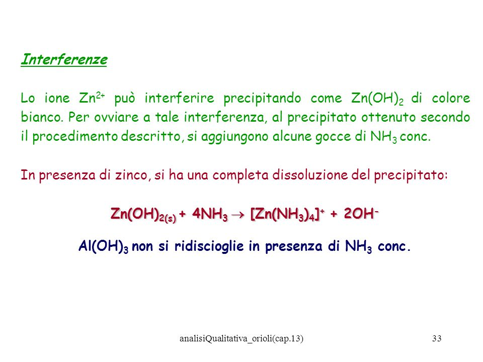 analisiQualitativa_orioli(cap.13)33 Interferenze Lo ione Zn 2+ può interferire precipitando come Zn(OH) 2 di colore bianco. Per ovviare a tale interfe