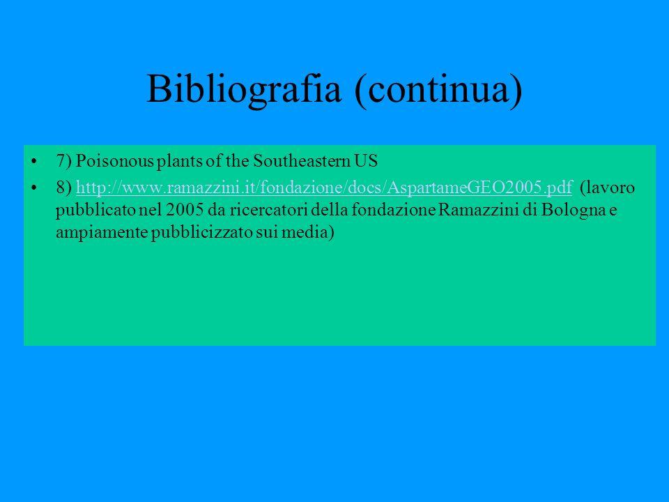 Bibliografia (continua) 7) Poisonous plants of the Southeastern US 8) http://www.ramazzini.it/fondazione/docs/AspartameGEO2005.pdf (lavoro pubblicato