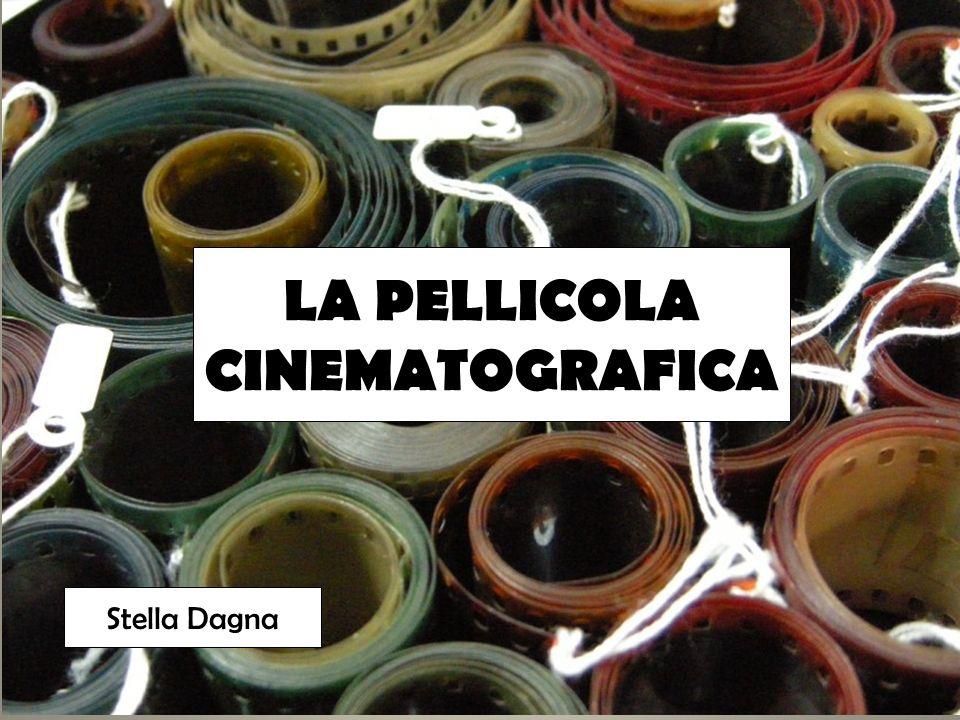 LA PELLICOLA CINEMATOGRAFICA Stella Dagna