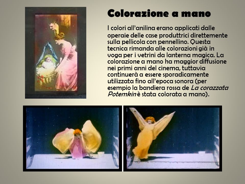 Colorazione a mano I colori allanilina erano applicati dalle operaie delle case produttrici direttemente sulla pellicola con pennellino. Questa tecnic