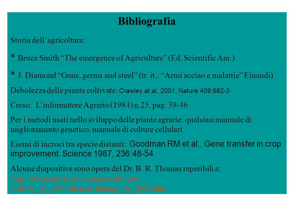 Bibliografia Storia dellagricoltura: * Bruce Smith The emergence of Agriculture (Ed. Scientific Am.) * J. Diamond Guns, germs and steel (tr. it.: Armi