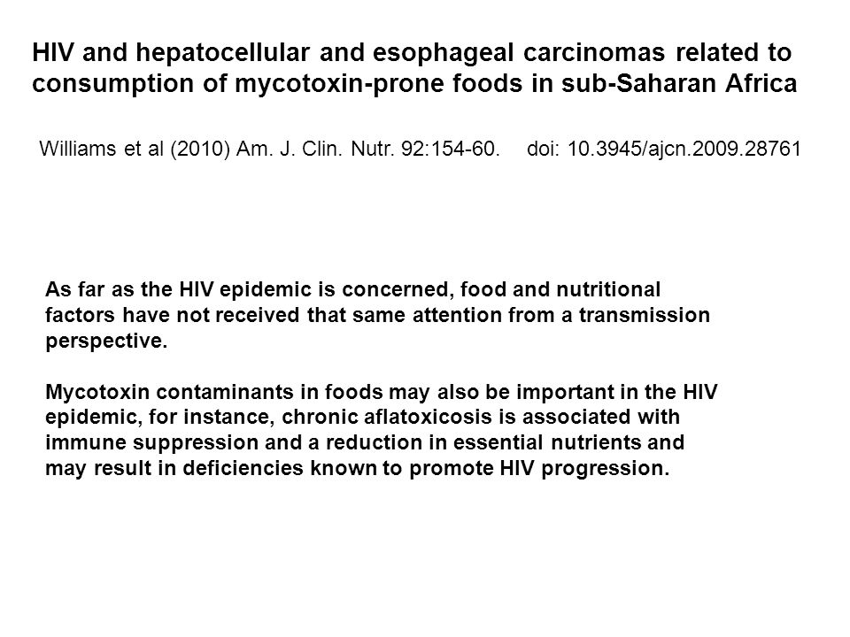 HIV and hepatocellular and esophageal carcinomas related to consumption of mycotoxin-prone foods in sub-Saharan Africa Williams et al (2010) Am. J. Cl