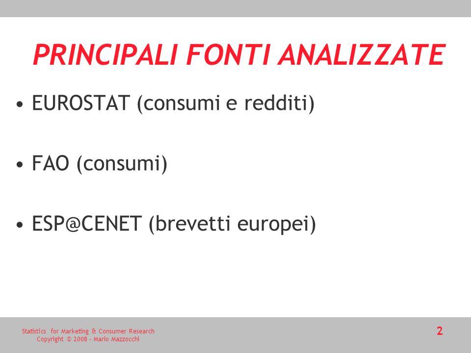 Statistics for Marketing & Consumer Research Copyright © 2008 - Mario Mazzocchi 2 EUROSTAT (consumi e redditi) FAO (consumi) ESP@CENET (brevetti europei) PRINCIPALI FONTI ANALIZZATE