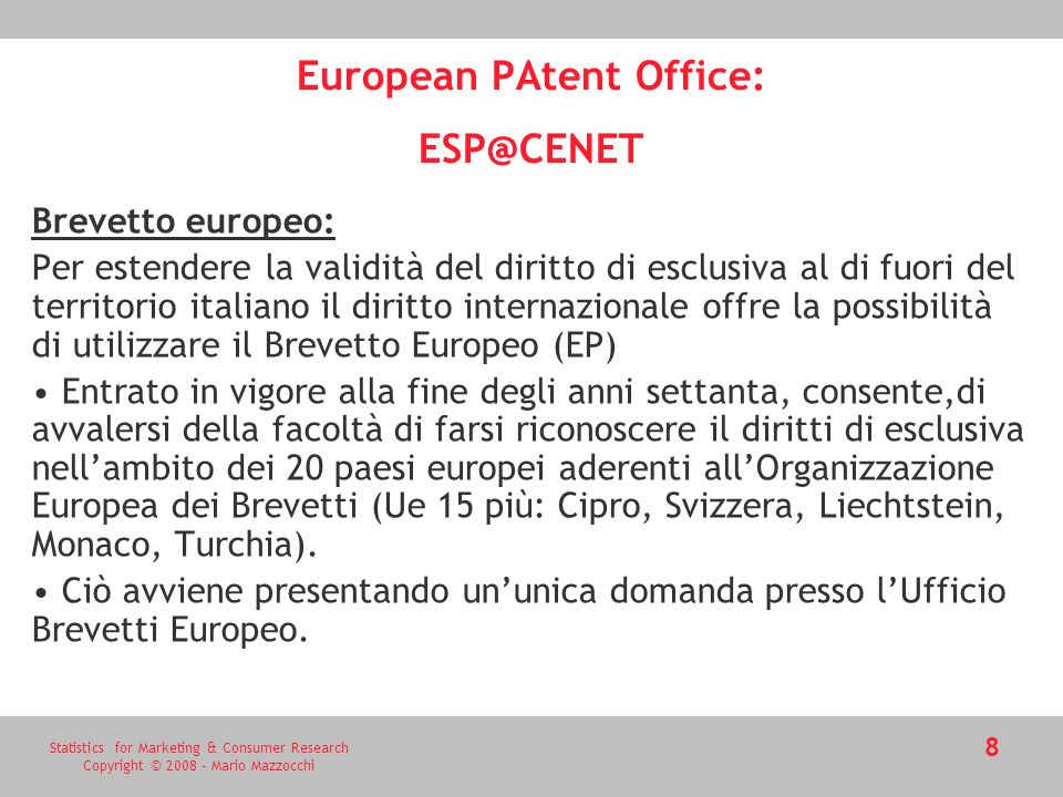 Statistics for Marketing & Consumer Research Copyright © 2008 - Mario Mazzocchi 8 European PAtent Office: ESP@CENET Brevetto europeo: Per estendere la