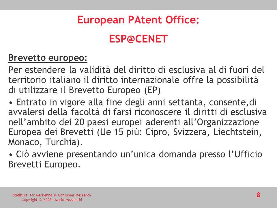 Statistics for Marketing & Consumer Research Copyright © 2008 - Mario Mazzocchi 9 European PAtent Office: ESP@CENET I dati dellEPO sono disponibili on-line mediante la banca dati Esp@cenet sono presenti tutti i brevetti mondiali e quindi anche quelli italiani dal 1933.