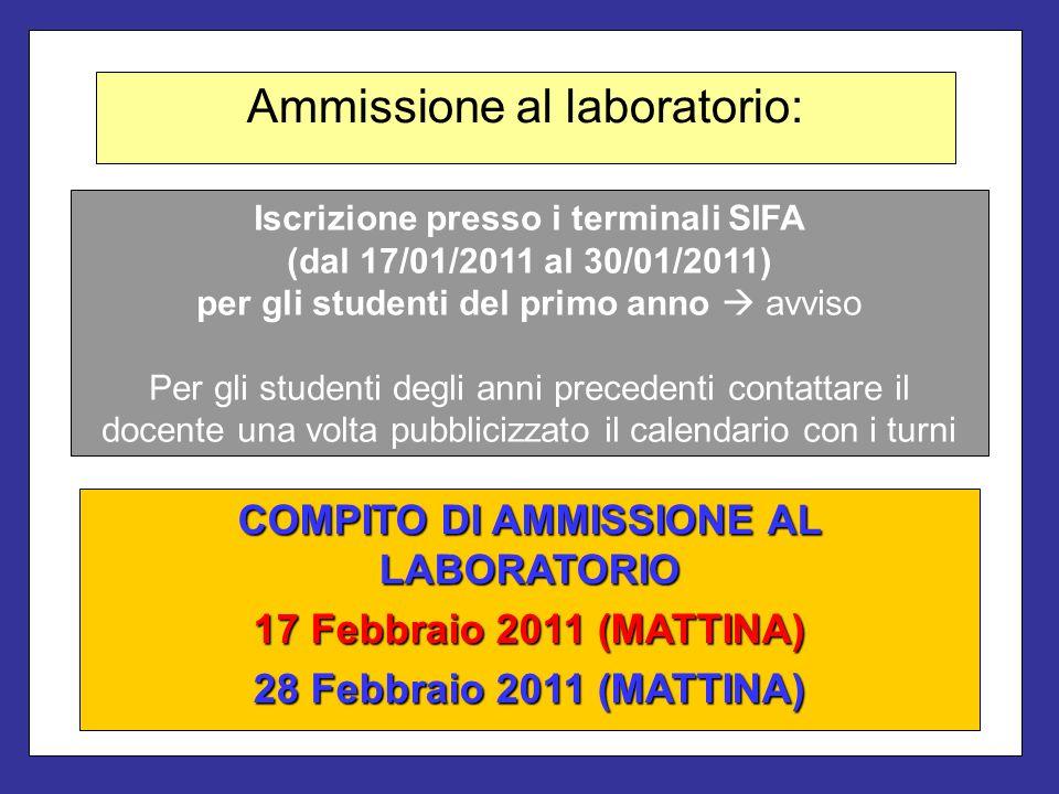 Ammissione al laboratorio: COMPITO DI AMMISSIONE AL LABORATORIO 17 Febbraio 2011 (MATTINA) 28 Febbraio 2011 (MATTINA) Iscrizione presso i terminali SI