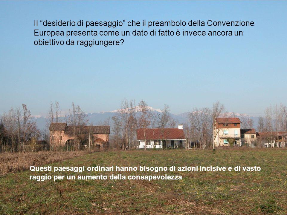 Il desiderio di paesaggio che il preambolo della Convenzione Europea presenta come un dato di fatto è invece ancora un obiettivo da raggiungere? Quest
