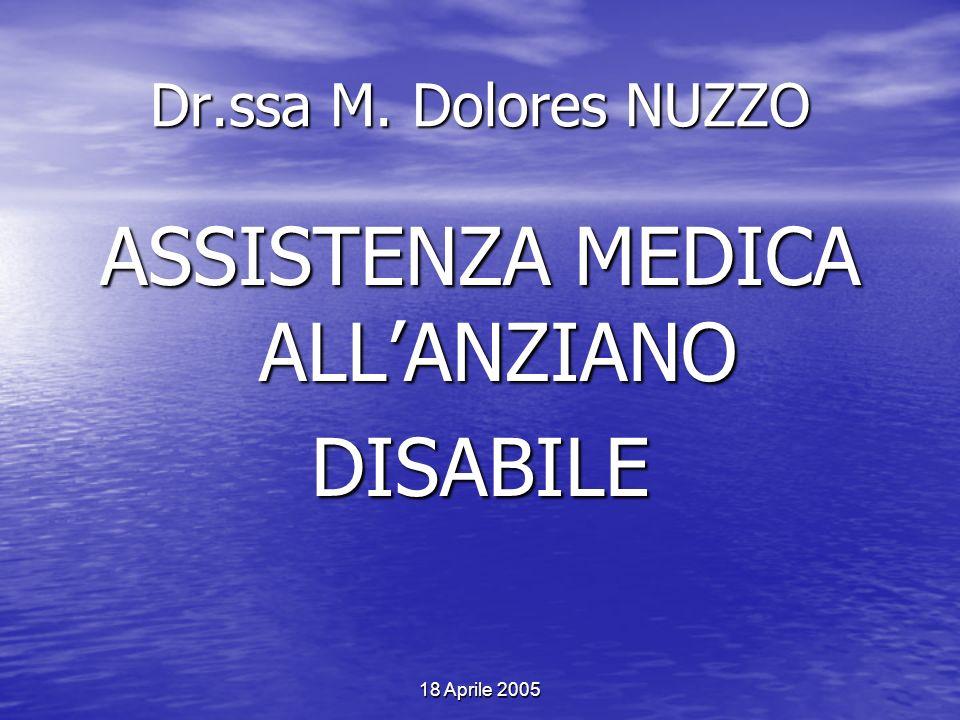 18 Aprile 2005 Dr.ssa M. Dolores NUZZO ASSISTENZA MEDICA ALLANZIANO DISABILE
