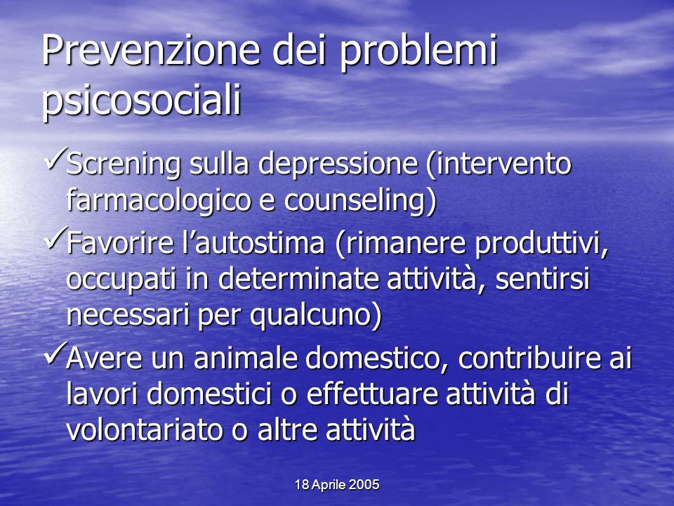 18 Aprile 2005 Prevenzione dei problemi psicosociali Screning sulla depressione (intervento farmacologico e counseling) Screning sulla depressione (in