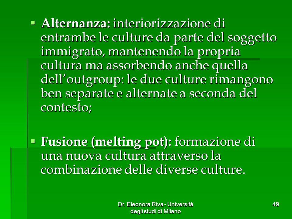 Dr. Eleonora Riva - Università degli studi di Milano 49 Alternanza: interiorizzazione di entrambe le culture da parte del soggetto immigrato, mantenen