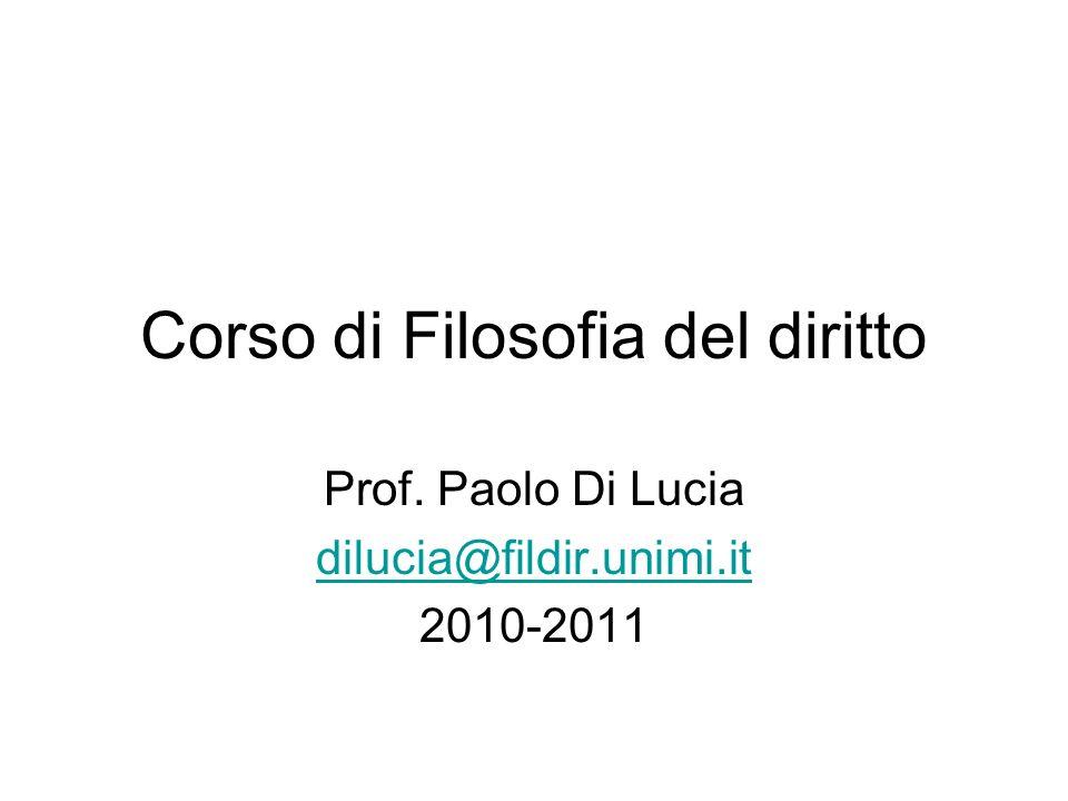 Corso di Filosofia del diritto Prof. Paolo Di Lucia dilucia@fildir.unimi.it 2010-2011